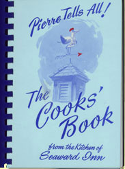 Pierre Tells All! The Cooks' Book from the Kitchen of the Seaward Inn